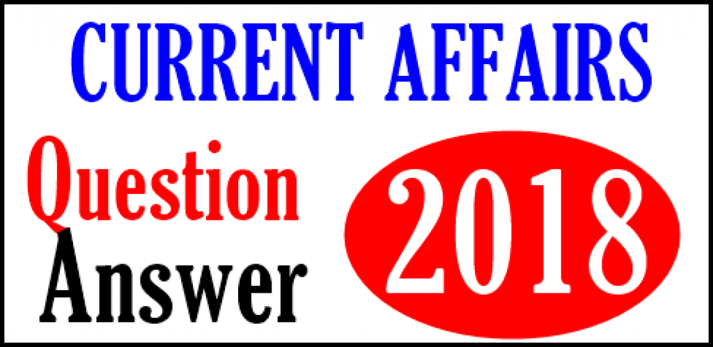 Current Affairs Questions For June 2018   Questions And Answers